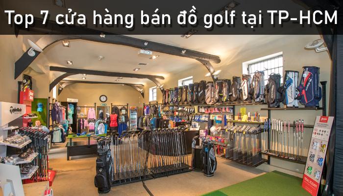 Top 7 cửa hàng bán đồ golf chất lượng tại TP-HCM
